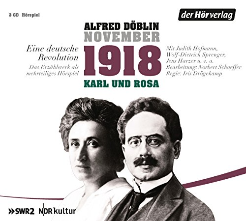 November 1918 - Karl und Rosa (Alfred Döblin) SWR / NDR 2015 / der hörverlag 2016
