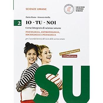Io-Tu-Noi. Psicologia E Pedagogia. Per Le Scuole Superiori. Con E-Book. Con Espansione Online: 2