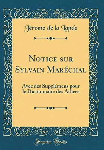 Notice Sur Sylvain Maréchal: Avec Des Supplémens Pour Le Dictionnaire Des Athees (Classic Reprint) par Jerome De La Lande