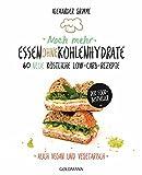 Noch mehr Essen ohne Kohlenhydrate: 60 neue köstliche Low-Carb-Rezepte - Auch vegan und vegetarisch - Der Food-Bestseller - Alexander Grimme