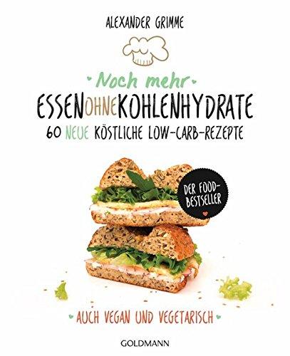 Noch mehr Essen ohne Kohlenhydrate: 60 neue köstliche Low-Carb-Rezepte