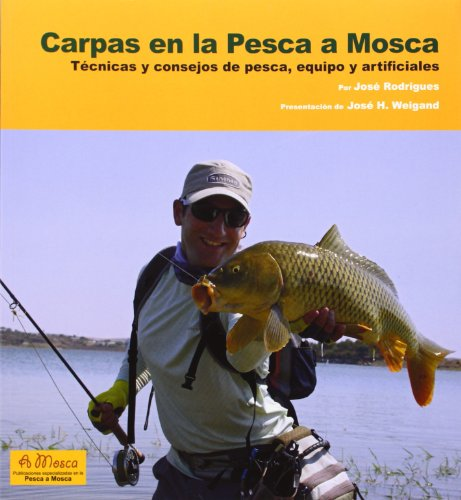 Carpas en la pesca a mosca: Técnicas y consejos de pesca, equipo y artificiales por Jose Rodrigues X