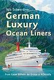 German Luxury Liners: From Kaiser Wilhelm Der Grosse to Aidastella (English Edition)
