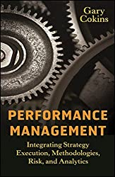 Performance Management: Integrating Strategy Execution, Methodologies, Risk, and Analytics by Gary Cokins (2009-04-06)