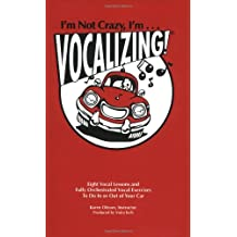 I'm Not Crazy, I'm...Vocalizing!: Eight Vocal Lessons and Fully Orchestrated Exercises to Do in or Out of Your Car [With Instruction BookletWith Bumpe