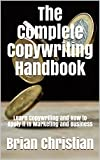 The Complete Copywriting Handbook: Learn Copywriting and How to Apply it In Marketing and Business