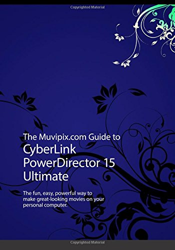 the-muvipixcom-guide-to-cyberlink-powerdirector-15-ultimate-the-fun-easy-powerful-way-to-make-great-