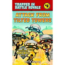 Attack from Tilted Towers: An Unofficial Novel of Fortnite (Trapped In Battle Royale) (English Edition)
