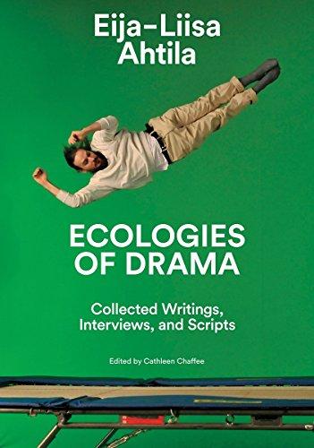 Eija-Liisa Ahtila Ecologies of Drama: Collected Writings, Interviews, and Scripts