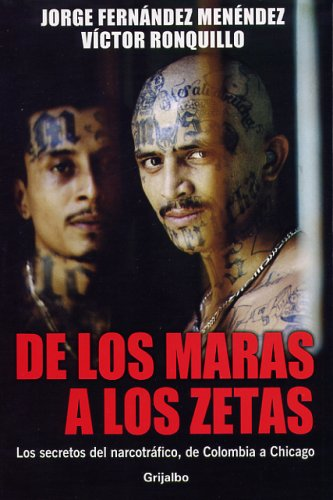 De los Maras a los Zetas/From the Maras to the Zetas: Los secretos del narcotrafico, de Colombia a Chicago/The Secrets of Drug Trafficking from Colombia to Chicago por Jorge Fernandez Menendez