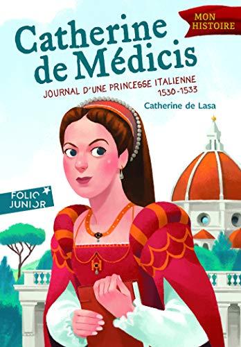 Catherine de Médicis: Journal d'une princesse italienne (1530-1533)
