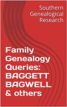 Family Genealogy Queries: BAGGETT BAGWELL & others (Southern Genealogical Research) (English Edition) par [Smith, R. Stephen]