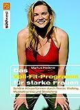 Das Voll-Fit-Programm für starke Frauen: Schöne Körperformen durch Muskeltraining, Stretching und Nordic Walking -