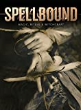 Spellbound: Magic, Ritual and Witchcraft