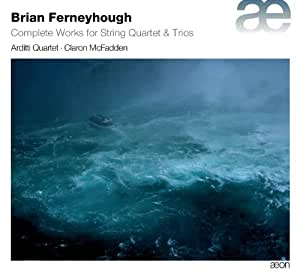 Ferneyhough / Complete Works for String Quatret & Trios