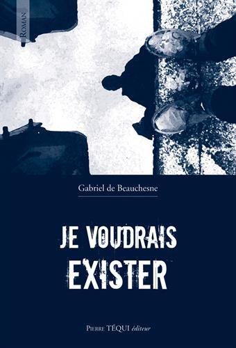 Je voudrais exister par Gabriel de Beauchesne