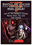 Sword Art Online Fatal Bullet Game, Pc, Ps4, Multiplayer, Gameplay, Phantom, Deluxe, Tips, Game Guide Unofficial