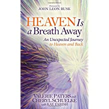 Heaven Is a Breath Away: An Unexptected Journey to Heaven and Back (Morgan James Faith)