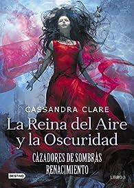 Cazadores de Sombras: Renacimiento. 3. La Reina del Aire y la Oscuridad par Cassandra Clare
