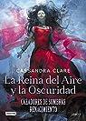 Cazadores de Sombras: Renacimiento. 3. La Reina del Aire y la Oscuridad par Clare