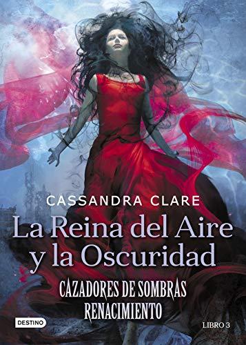 La Reina del Aire y la Oscuridad: Cazadores de sombras: Renacimiento 3 (Spanish Edition)