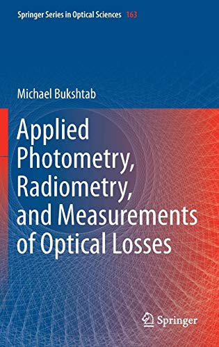 Applied Photometry, Radiometry, and Measurements of Optical Losses (Springer Series in Optical Sciences, Band 163)