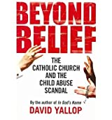 [Beyond Belief: The Catholic Church and the Child Abuse Scandal] (By: David A. Yallop) [published: September, 2010]
