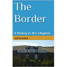 The Border: A History in 10½ Chapters