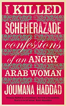 I Killed Scheherazade: Confessions of an Angry Arab Woman par [Haddad, Joumana]