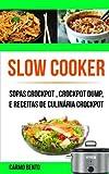 Slow Cooker: Sopas Crockpot , Crockpot Dump, e Receitas de Culinária Crockpot