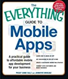 The Everything Guide to Mobile Apps: A Practical Guide to Affordable Mobile App Development for Your Business by Salz, Peggy Anne, Moranz, Jennifer (2013) Paperback