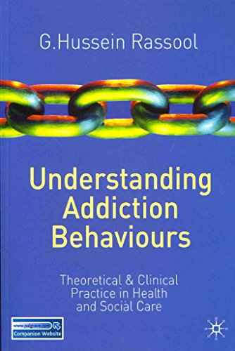 [Understanding Addiction Behaviours: Theoretical and Clinical Practice in Health and Social Care] (By: G. Hussein Rassool) [published: August, 2011]