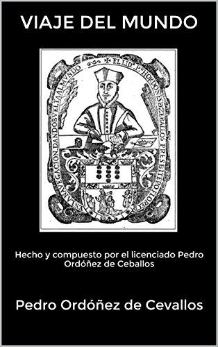 VIAJE DEL MUNDO: Hecho y compuesto por el licenciado Pedro Ordóñez de Ceballos