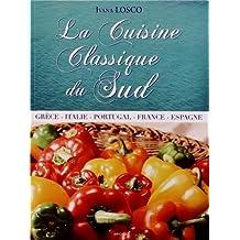 La Cuisine Classique du Sud - Grèce - Italie - Portugal - France - Espagne