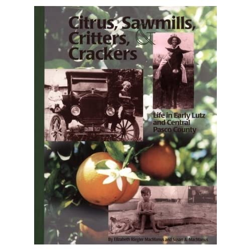 Citrus, Sawmills, Critters and Crackers: Life in Early Lutz and Central Pasco County by Elizabeth Riegler Macmanus (1999-08-02)