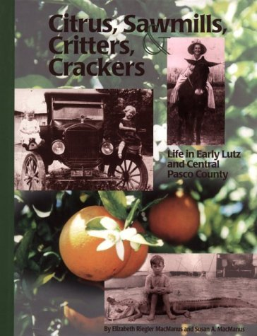 Citrus, Sawmills, Critters and Crackers: Life in Early Lutz and Central Pasco County by Elizabeth Riegler Macmanus (1999-08-02) par Elizabeth Riegler Macmanus;Susan A. MacManus