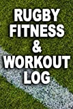 Rugby Fitness And Workout Log: Rugger Players And Coaches Training...