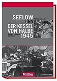 Seelow und der Kessel von Halbe 1945 - Richard Lakowski, Karl Stich