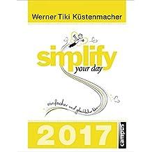 Simplify your day 2017: Einfacher und glücklicher leben