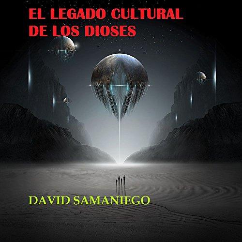 El legado cultural de los dioses por David Samaniego