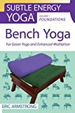 Bench Yoga: For Easier Yoga and Enhanced Meditation (Subtle Energy Yoga Book 1) (English Edition)