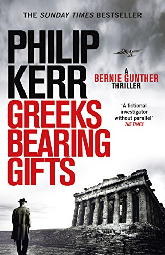 Greeks Bearing Gifts: Bernie Gunther Thriller 13 (English Edition) por Philip Kerr