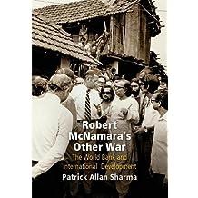 Robert Mcnamara's Other War: The World Bank and International Development (Politics and Culture in Modern America (Hardcover))