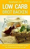 Low Carb backen – Das Brotbackbuch: Abnehmen mit Low Carb – Die besten Rezepte für Brot und Brötchen (Diät, Gesundheit, schlanke Figur, Ernährung, Schön, Abnehmen, Fitness)