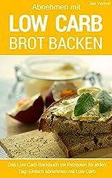 Abnehmen mit Low Carb - Brot backen: Die besten Rezepte für Brot und Brötchen - Low Carb backen, das Brotbackbuch