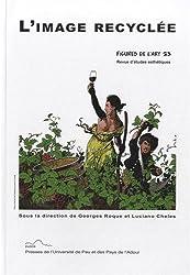 Figures de l'art, N° 23/2013 : L'image recyclée