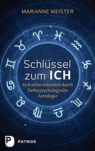 Schlüssel zum Ich - Sich selbst erkennen durch Tiefenpsychologische Astrologie