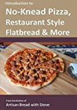 Introduction to No-Knead Pizza, Restaurant Style Flatbread & More: From the kitchen of Artisan Bread with Steve