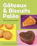 Gâteaux et biscuits paléo: 35 desserts faciles à base d'ingrédients paléo
