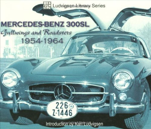 Mercedes-Benz 300sl: Gullwings and Roadsters 1954-1964 (Ludvigsen Library Series) por Karl Ludvigsen